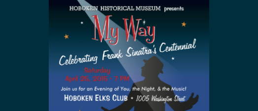 "Hoboken Historical Museum to Celebrate Sinatra Centennial with ""My Way"" Gala—THIS SATURDAY, April 25"