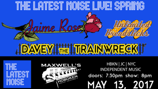 THE LATEST NOISE: Jaime Rose, Davey & the Trainwreck, and Unlimited Breadsticks @ Maxwell's — SATURDAY, MAY 13th
