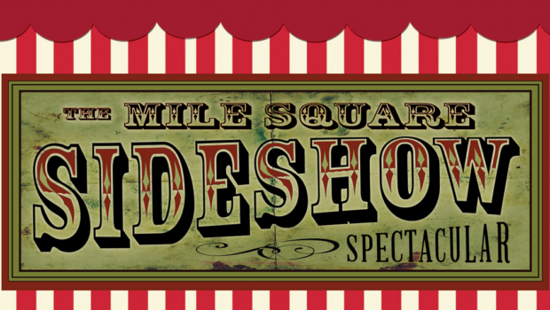 MILE SQUARE SIDESHOW SPECTACULAR: An Unusual Circus Comes to Town — FRIDAY, OCTOBER 27  @ MILE SQUARE THEATRE