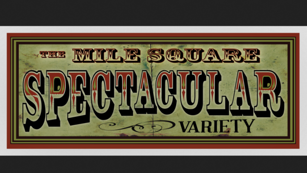 MILE SQUARE SPECTACULAR: Bringing True Variety to the Entertainment Scene — Friday, April 13 @ Mile Square Theatre