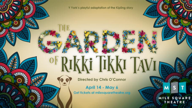 THE GARDEN OF RIKKI TIKKI TAVI: Mile Square Theatre Presents the Kipling Classic, April 14-May 6