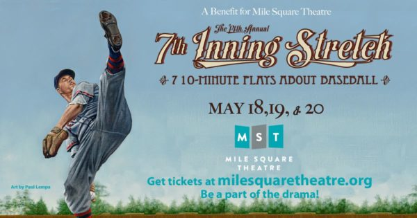 PLAY BALL: Mile Square Theatre Presents the 14th Annual 7th Inning Stretch — MAY 18, 19 & 20